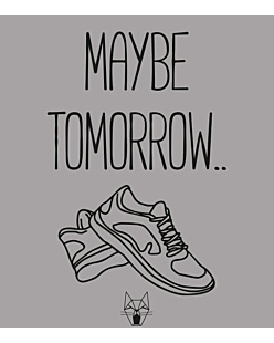 Maybe tomorrow…