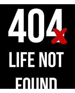 404 LIFE NOT FOUND