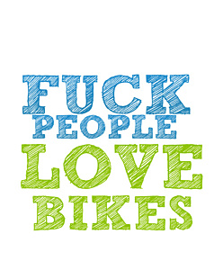 Fuck People Love Bikes
