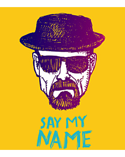BREAKING BAD- SAY MY NAME HEISENBERG