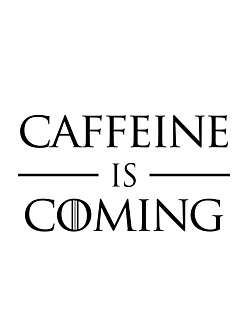 Caffeine is Coming