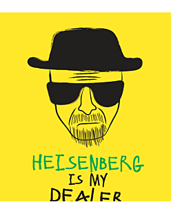 BREAKING BAD-HEISENBERG IS MY DEALER