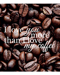 I love my coffe