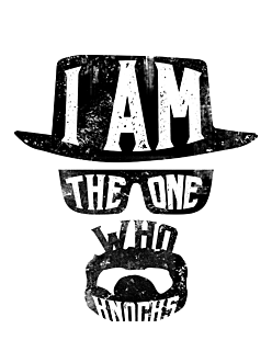 BREAKING BAD- I am the one who knocks