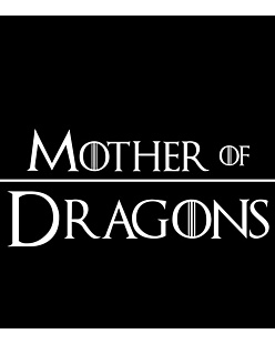 Gra o Tron - MOTHER OF DRAGONS