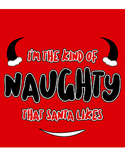 I'm the kind of naughty that santa likes