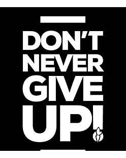 Don't never give up
