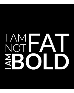 I'm not FAT I'm BOLD