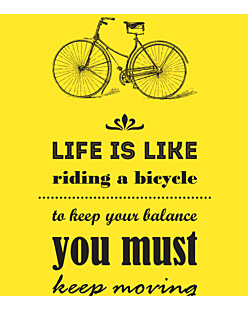 Life is like riding bicycle