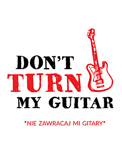 Don't turn my guitar