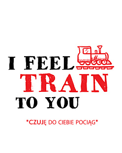 I feel train to You
