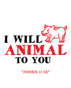 I Will Animal To You