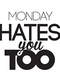 Monday Hates You Too WS
