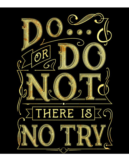 Do or do not - there is no try