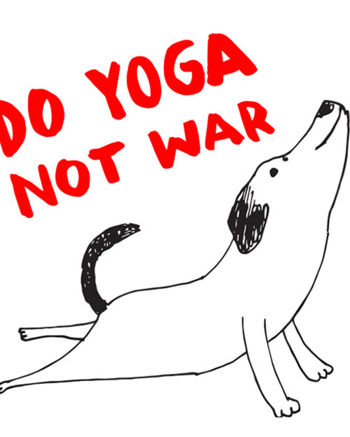 Do Yoga Not War Dog