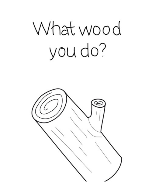 Wood you do?