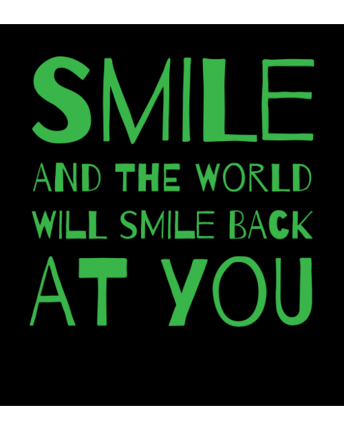 Smile and the world will smile