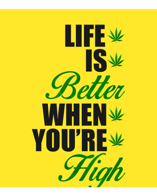 Life is better when you're high