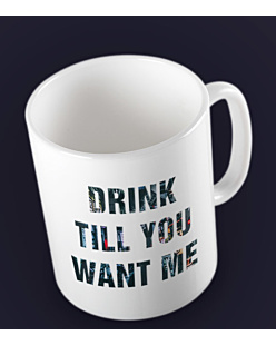 Drink Till You Want Me Kubek Biały Universal
