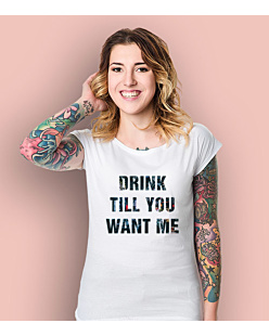 Drink Till You Want Me T-shirt damski Biały L