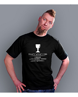 That's what I do I drink and I know things T-shirt męski Czarny L