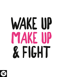 Wake Up Make Up & Fight