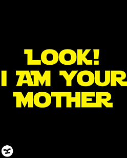 Look! I'm your Mother!