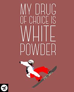 My drug of choice is White Powder Snow