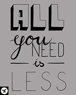 All you need is lesss