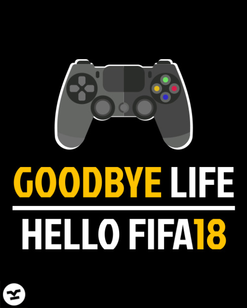 Goodbye Life Hello Fifa18